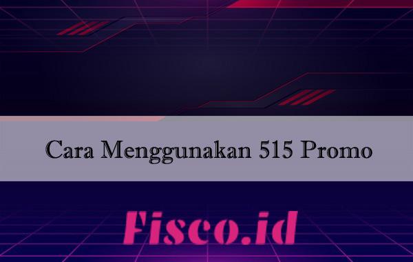 Cara Menggunakan 515 Promo