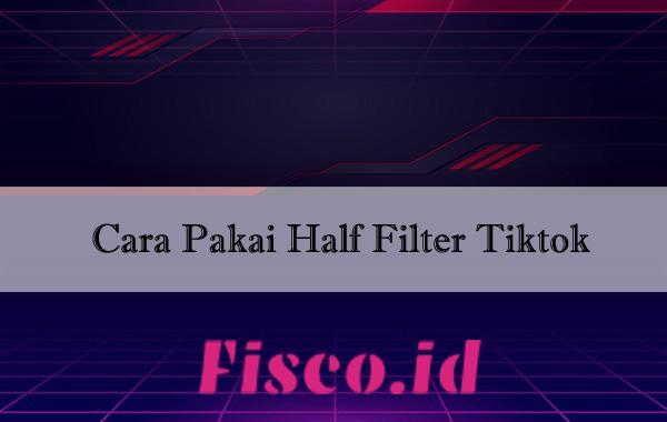 Cara Pakai Half Filter Tiktok